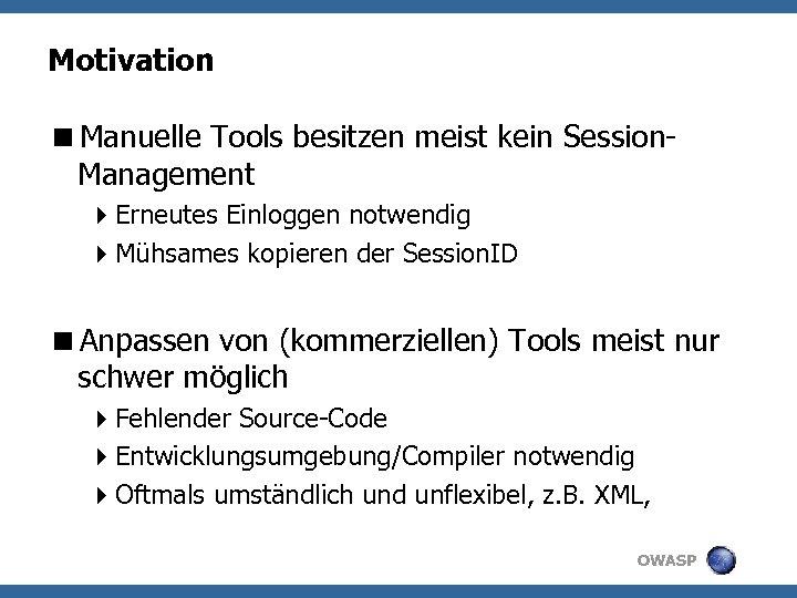 Motivation <Manuelle Tools besitzen meist kein Session. Management 4 Erneutes Einloggen notwendig 4 Mühsames