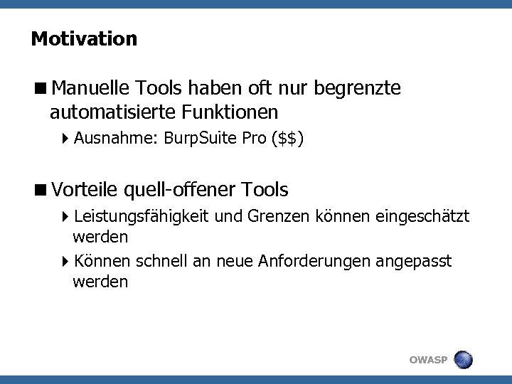 Motivation <Manuelle Tools haben oft nur begrenzte automatisierte Funktionen 4 Ausnahme: Burp. Suite Pro