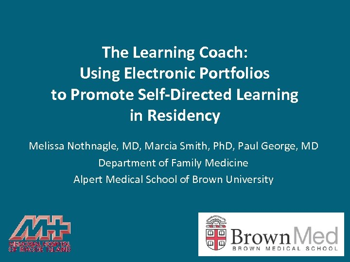 The Learning Coach: Using Electronic Portfolios to Promote Self-Directed Learning in Residency Melissa Nothnagle,