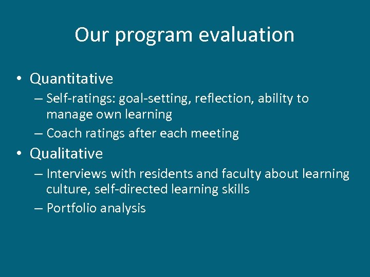 Our program evaluation • Quantitative – Self-ratings: goal-setting, reflection, ability to manage own learning