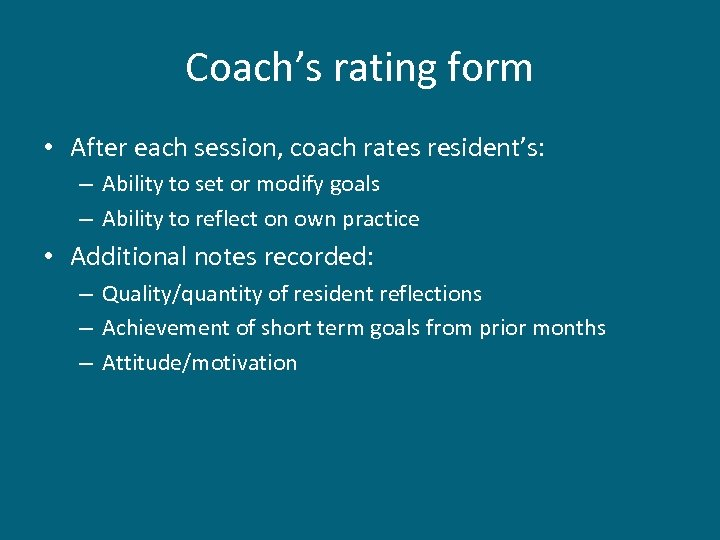 Coach's rating form • After each session, coach rates resident's: – Ability to set