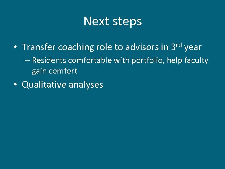 Next steps • Transfer coaching role to advisors in 3 rd year – Residents