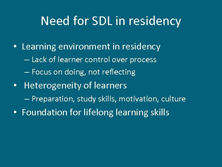 Need for SDL in residency • Learning environment in residency – Lack of learner