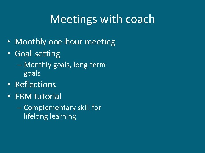 Meetings with coach • Monthly one-hour meeting • Goal-setting – Monthly goals, long-term goals