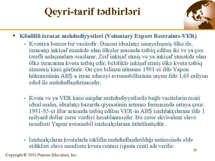 Qeyri-tarif tədbirləri • Könüllü ixracat məhdudiyyətləri (Voluntary Export Restraints-VER) - Kvotaya bənzər bir vasitədir.