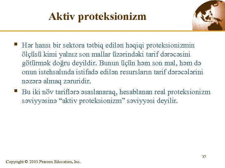 Aktiv proteksionizm § § Hər hansı bir sektora tətbiq edilən həqiqi proteksionizmin ölçüsü kimi