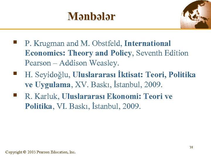 Mənbələr § § § P. Krugman and M. Obstfeld, International Economics: Theory and Policy,