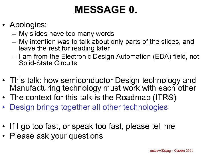 MESSAGE 0. • Apologies: – My slides have too many words – My intention