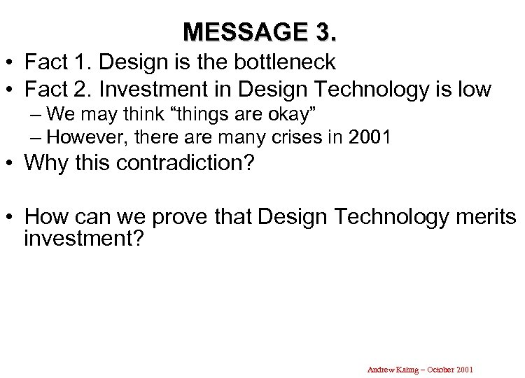 MESSAGE 3. • Fact 1. Design is the bottleneck • Fact 2. Investment in