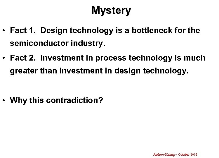 Mystery • Fact 1. Design technology is a bottleneck for the semiconductor industry. •