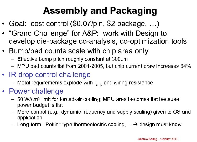 "Assembly and Packaging • Goal: cost control ($0. 07/pin, $2 package, …) • ""Grand"