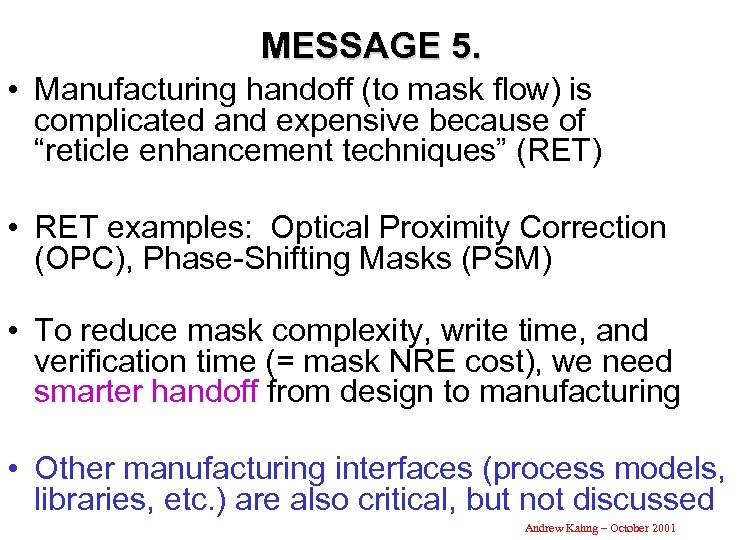 MESSAGE 5. • Manufacturing handoff (to mask flow) is complicated and expensive because of