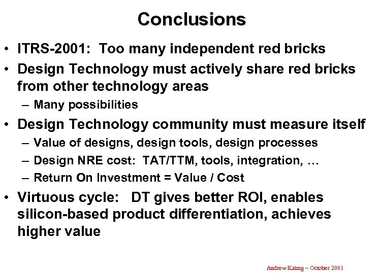 Conclusions • ITRS-2001: Too many independent red bricks • Design Technology must actively share