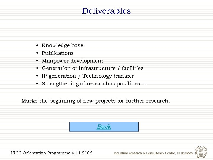 Deliverables • • • Knowledge base Publications Manpower development Generation of Infrastructure / facilities