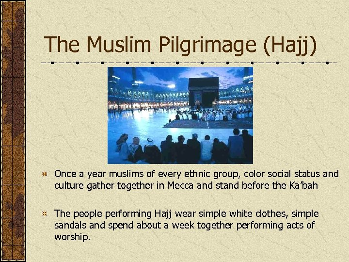 The Muslim Pilgrimage (Hajj) Once a year muslims of every ethnic group, color social