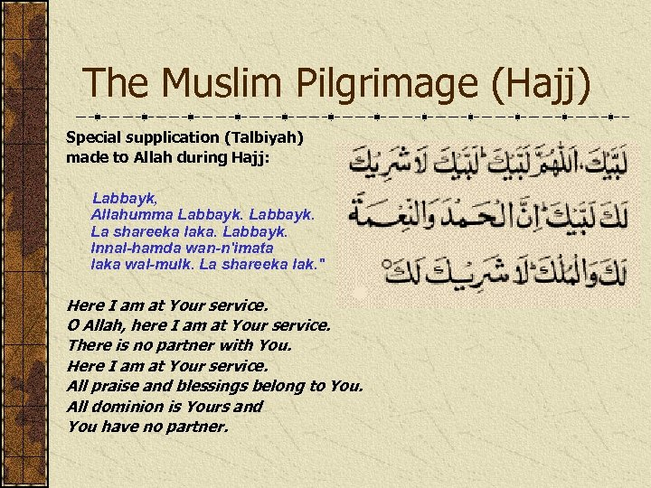 The Muslim Pilgrimage (Hajj) Special supplication (Talbiyah) made to Allah during Hajj: Labbayk, Allahumma