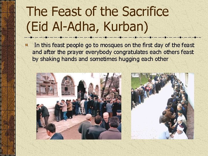 The Feast of the Sacrifice (Eid Al-Adha, Kurban) In this feast people go to