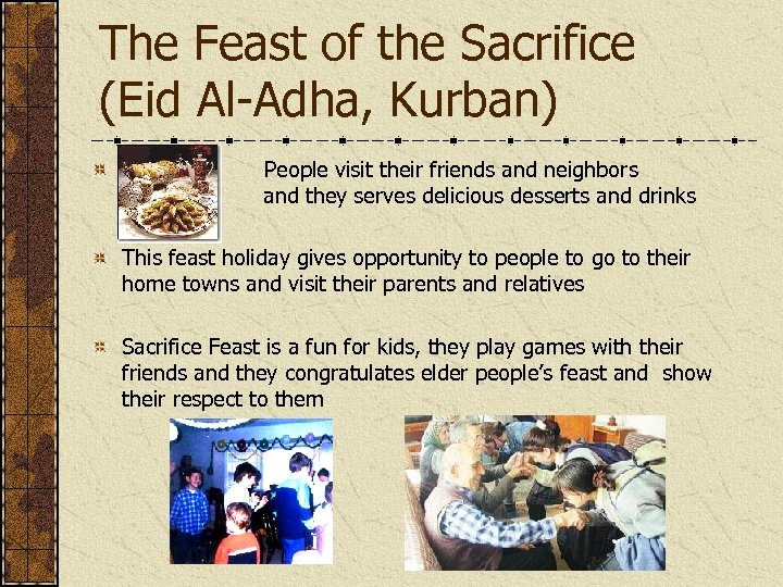 The Feast of the Sacrifice (Eid Al-Adha, Kurban) ----- People visit their friends and
