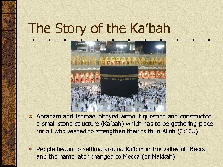 The Story of the Ka'bah Abraham and Ishmael obeyed without question and constructed a