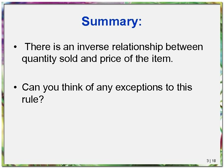 Summary: • There is an inverse relationship between quantity sold and price of the