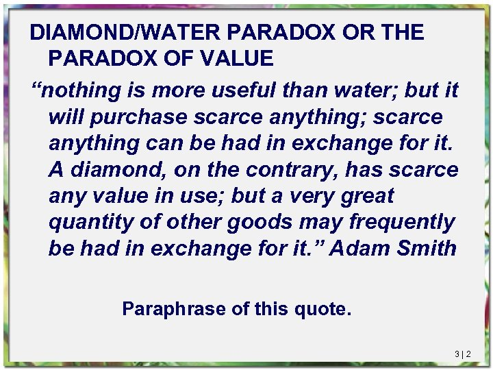 "DIAMOND/WATER PARADOX OR THE PARADOX OF VALUE ""nothing is more useful than water; but"