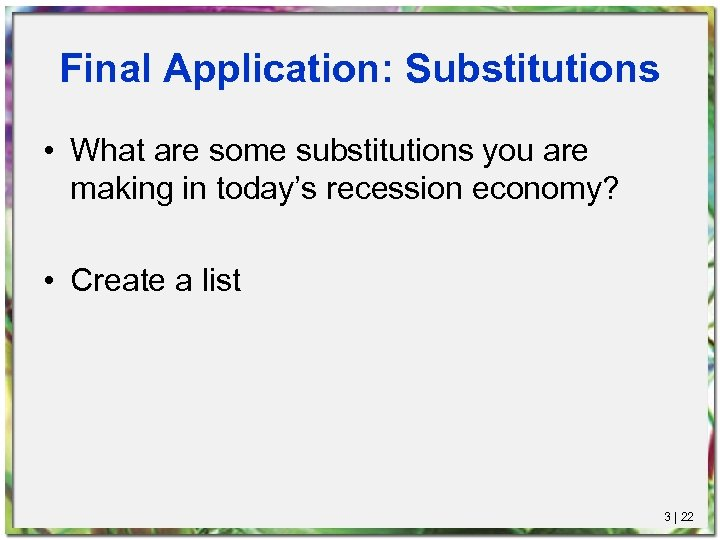 Final Application: Substitutions • What are some substitutions you are making in today's recession