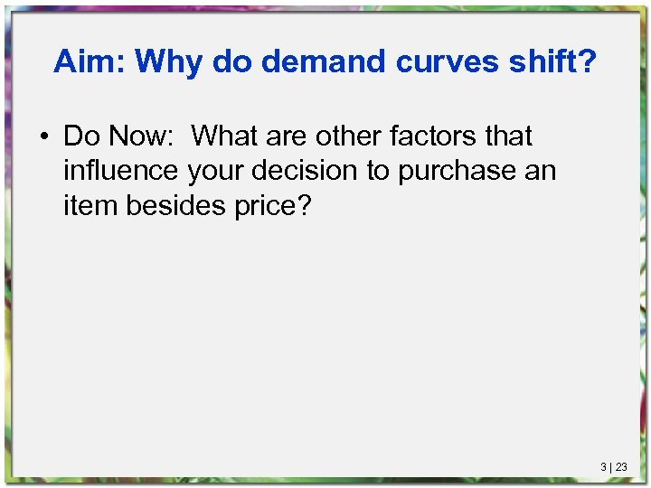 Aim: Why do demand curves shift? • Do Now: What are other factors that