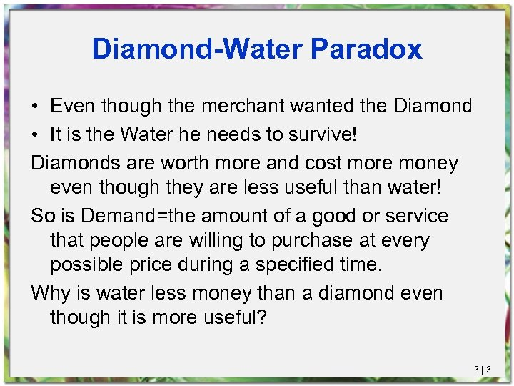 Diamond-Water Paradox • Even though the merchant wanted the Diamond • It is the