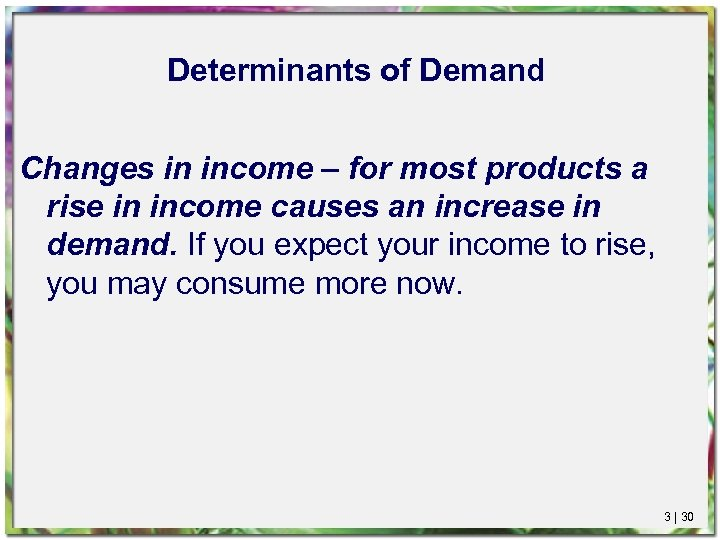 Determinants of Demand Changes in income – for most products a rise in income