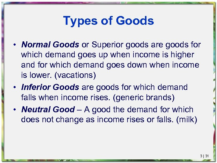 Types of Goods • Normal Goods or Superior goods are goods for which demand