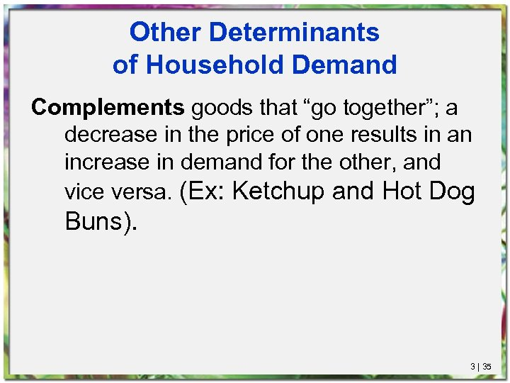 "Other Determinants of Household Demand Complements goods that ""go together""; a decrease in the"