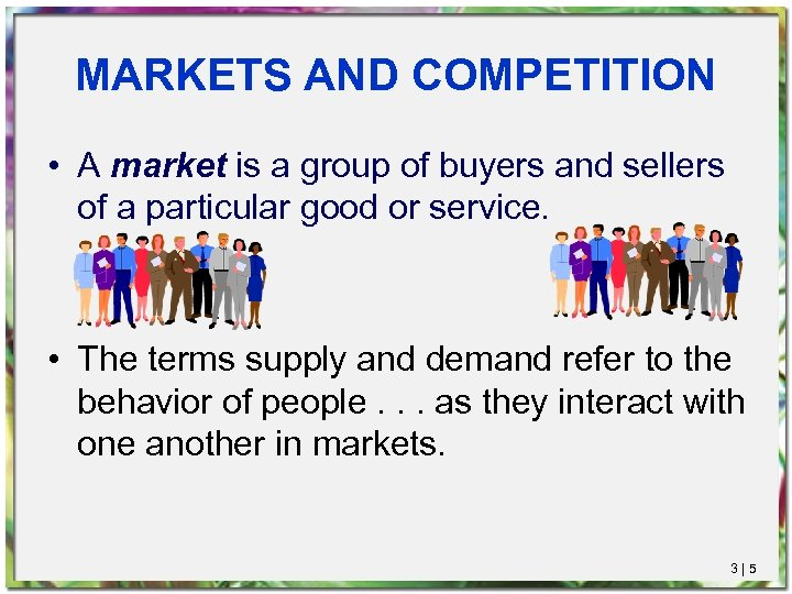 MARKETS AND COMPETITION • A market is a group of buyers and sellers of