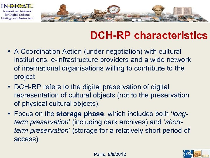 DCH-RP characteristics • A Coordination Action (under negotiation) with cultural institutions, e-infrastructure providers and