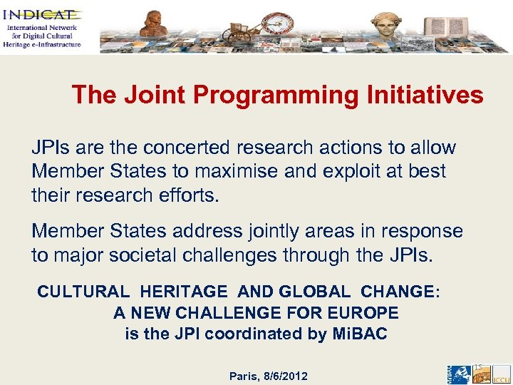 The Joint Programming Initiatives JPIs are the concerted research actions to allow Member States