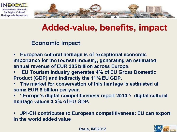 Added-value, benefits, impact Economic impact • European cultural heritage is of exceptional economic importance