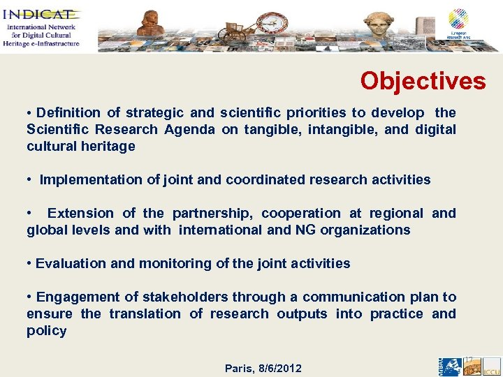 Objectives • Definition of strategic and scientific priorities to develop the Scientific Research Agenda