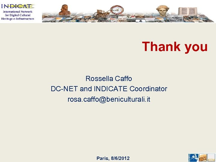 Thank you Rossella Caffo DC-NET and INDICATE Coordinator rosa. caffo@beniculturali. it Paris, 8/6/2012