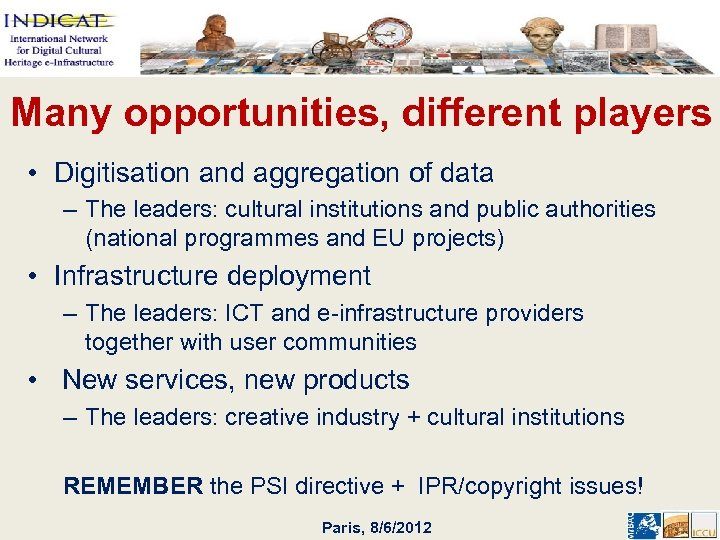Many opportunities, different players • Digitisation and aggregation of data – The leaders: cultural