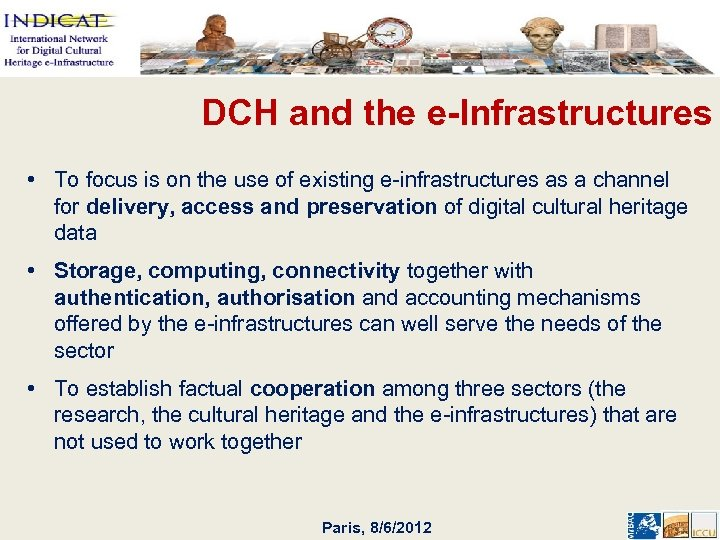 DCH and the e-Infrastructures • To focus is on the use of existing e-infrastructures