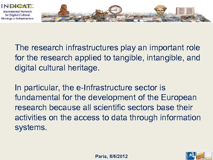 The research infrastructures play an important role for the research applied to tangible, intangible,