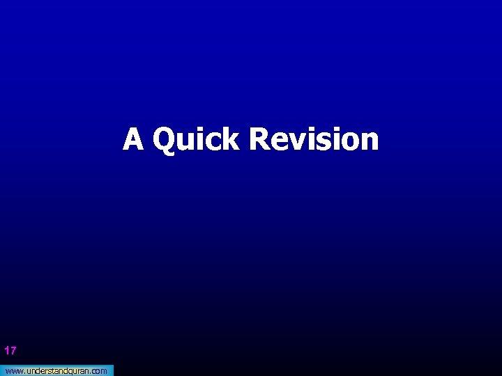 A Quick Revision 17 www. understandquran. com