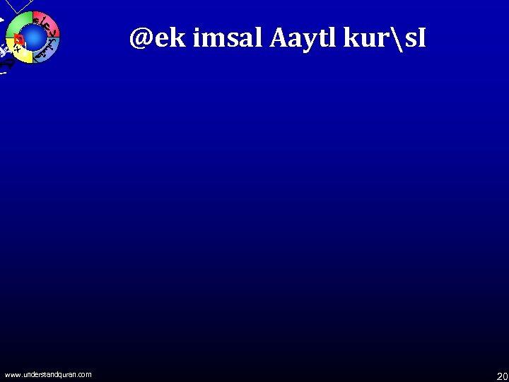 @ek imsal Aaytl kurs. I www. understandquran. com 20