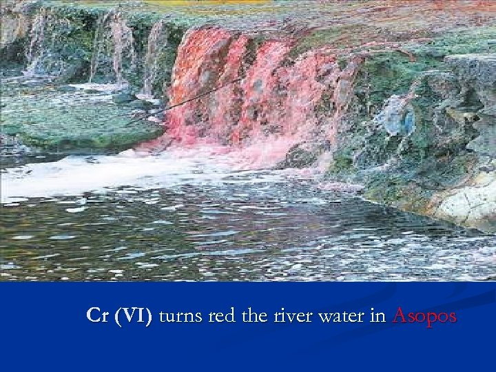 Cr (VI) turns red the river water in Asopos