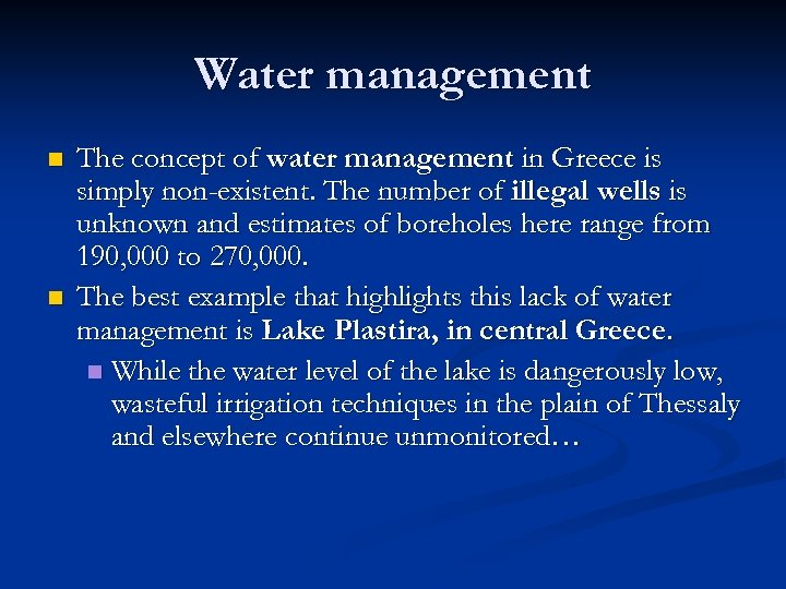 Water management n n The concept of water management in Greece is simply non-existent.