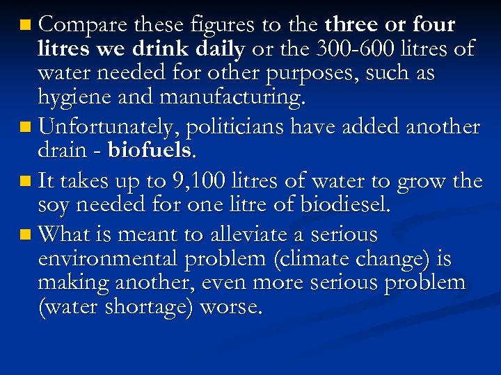n Compare these figures to the three or four litres we drink daily or