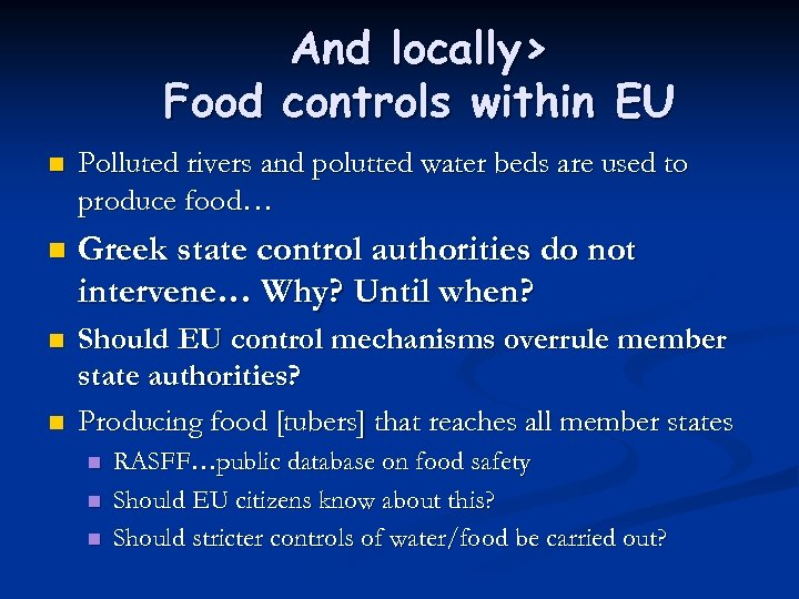 And locally> Food controls within EU n Polluted rivers and polutted water beds are