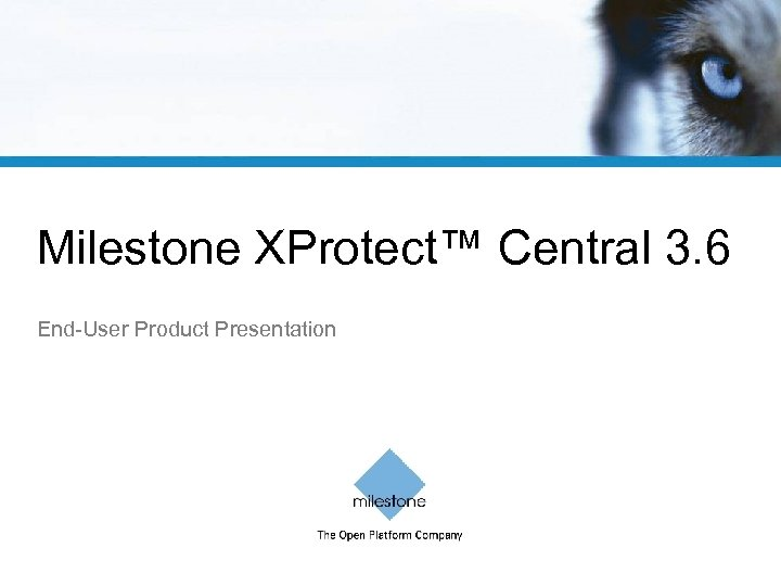 Milestone XProtect™ Central 3. 6 End-User Product Presentation