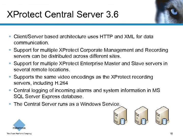 XProtect Central Server 3. 6 w Client/Server based architecture uses HTTP and XML for