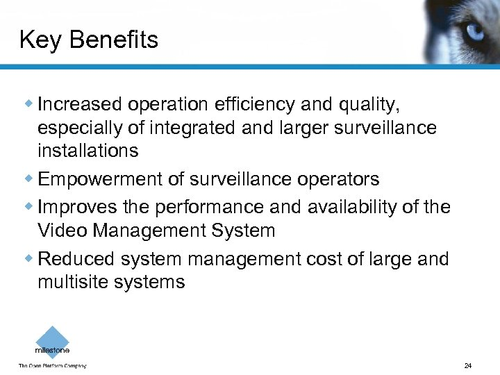 Key Benefits w Increased operation efficiency and quality, especially of integrated and larger surveillance