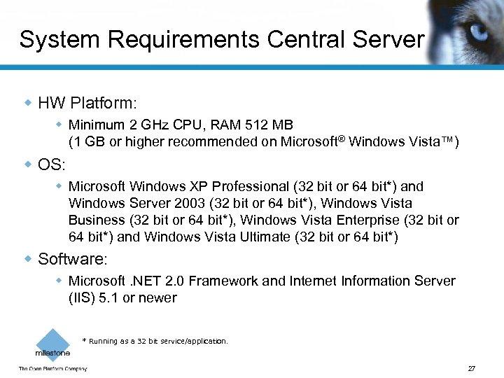 System Requirements Central Server w HW Platform: w Minimum 2 GHz CPU, RAM 512